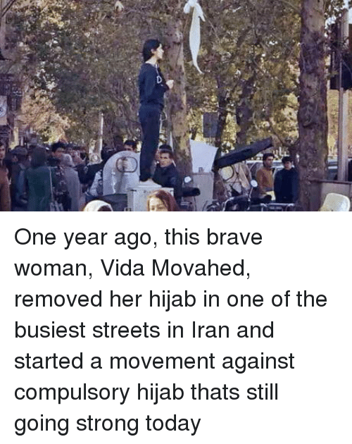 compulsory: One year ago, this brave woman, Vida Movahed, removed her hijab in one of the busiest streets in Iran and started a movement against compulsory hijab thats still going strong today