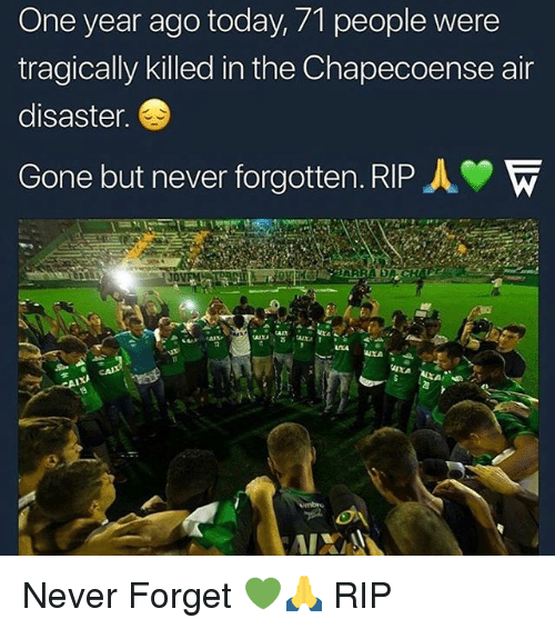 Chapecoense: One year ago today, 71 people were  tragically killed in the Chapecoense air  disaster.  Gone but never forgotten. RIP人  AXA Never Forget 💚🙏 RIP