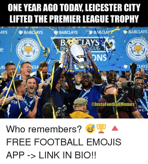 Leicester City: ONE YEAR AGO TODAY LEICESTER CITY  LIFTED THE PREMIER LEAGUETROPHY  BARCLAYS  AYS  NBARCLAYS BARCLAYS BARCLA  STER  AY  ATER  @Insta FootballMemes N  WE Who remembers? 😅🏆 🔺FREE FOOTBALL EMOJIS APP -> LINK IN BIO!!