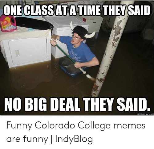 College, Funny, and Memes: ONECLASSATATIME THEYSAID  NO BIG DEAL THEY SAID Funny Colorado College memes are funny | IndyBlog
