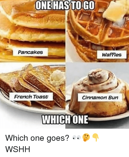 French Toast: ONEHAS  TO  GO  Parcakes  WafFleS  French Toast  Cinnamon Bun  WHICHONE Which one goes? 👀🤔👇 WSHH