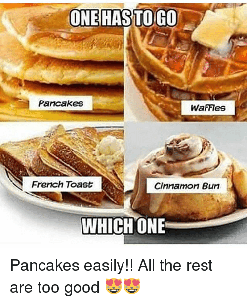 French Toast: ONEHASTOGO  Pancakes  WaFFIes  French Toast  Cinnamon Bun  WHICH ONE Pancakes easily!! All the rest are too good 😻😻