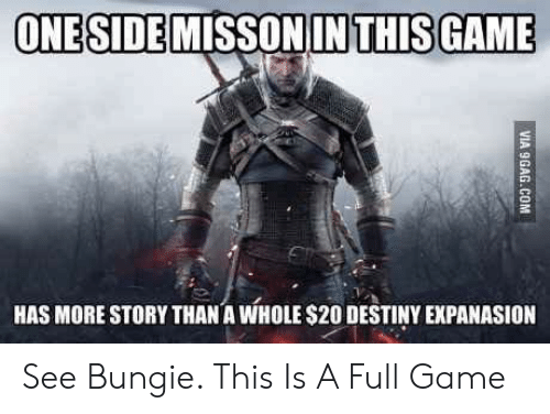bungie: ONESIDEMISSON IN THIS GAME  HAS MORE STORY THAN A WHOLE $20 DESTINY EXPANASION See Bungie. This Is A Full Game