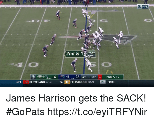 Memes, James Harrison, and 🤖: ONFL  2nd & 14  _ NY15-101 6-7NE12-3) 26 4TH 0:37 4 2ND & 19  NFLCLEVELAND (0-16 24PITTSBURGH (13-3 28 FINAL James Harrison gets the SACK! #GoPats https://t.co/eyiTRFYNir