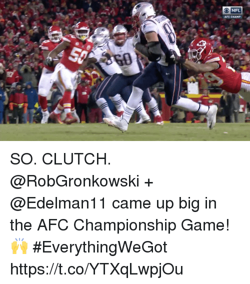 Afc Championship: ONFL  AFC CHAMP SO. CLUTCH.   @RobGronkowski + @Edelman11 came up big in the AFC Championship Game! 🙌 #EverythingWeGot https://t.co/YTXqLwpjOu