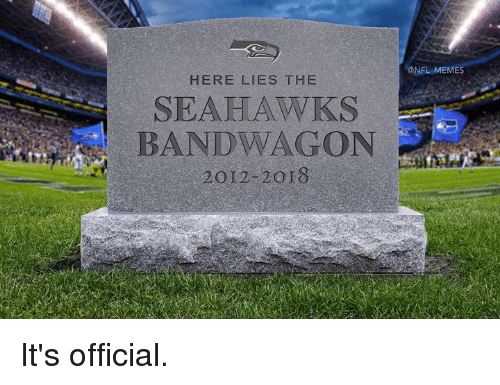 Memes, Nfl, and Seahawks: ONFL MEMES  HERE LIES THE  SEAHAWKS  BANDWAGON  2012-2or8 It's official.