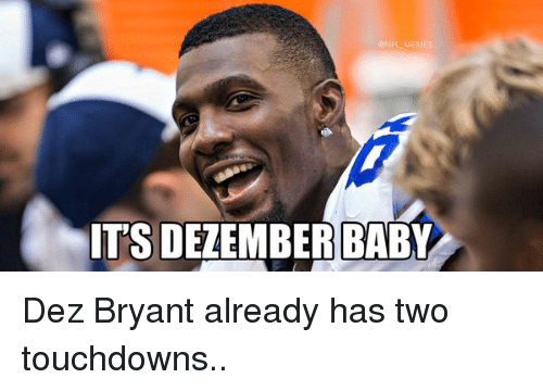 Dez Bryant: ONFL MEMES  TSDELEMBER BABY Dez Bryant already has two touchdowns..