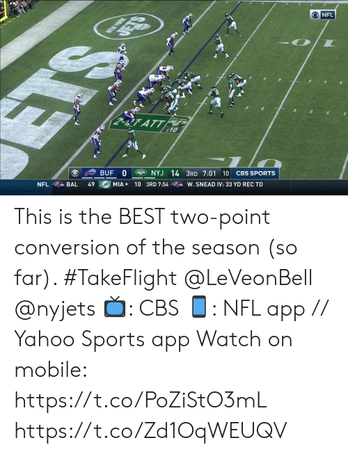nyj: ONFL  NEW YOUK  RATT  10  BUF 0  NYJ 14 3RD 7:01 10  CBS SPORTS  NFL  BAL  49  MIA  10 3RD 7:54  W. SNEAD IV: 33 YD REC TD  SE This is the BEST two-point conversion of the season (so far). #TakeFlight @LeVeonBell @nyjets   📺: CBS 📱: NFL app // Yahoo Sports app  Watch on mobile: https://t.co/PoZiStO3mL https://t.co/Zd1OqWEUQV