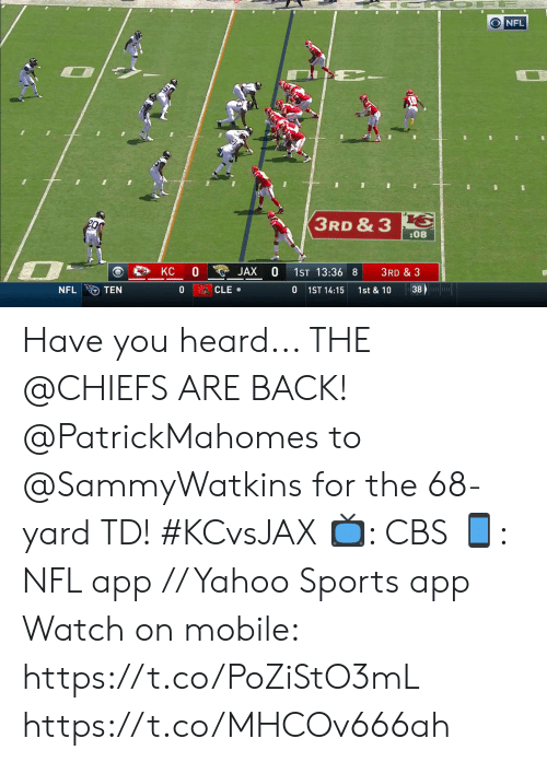 jax: ONFL  PE-  L6  3RD & 3  :08  KC  JAX  1ST 13:36 8  3RD & 3  CLE .  38  NFL  TEN  0  1ST 14:15  1st & 10 Have you heard... THE @CHIEFS ARE BACK!  @PatrickMahomes to @SammyWatkins for the 68-yard TD! #KCvsJAX  📺: CBS 📱: NFL app // Yahoo Sports app  Watch on mobile: https://t.co/PoZiStO3mL https://t.co/MHCOv666ah