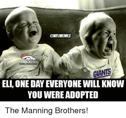 NFL: ONFLMEMEZ  BRONCOS  CHANTS  ELLONE DAY EVERYONE WILL KNOW  YOU WERE ADOPTED The Manning Brothers!
