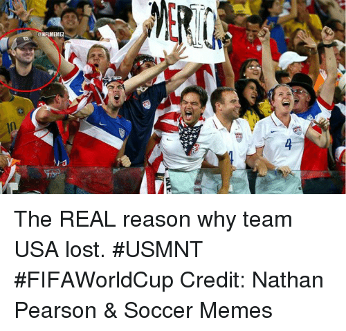 usmnt: ONFLMEMEZ  I d The REAL reason why team USA lost. #USMNT #FIFAWorldCup Credit: Nathan Pearson & Soccer Memes