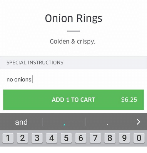 Onion Ring: Onion Rings  Golden & crispy.  SPECIAL INSTRUCTIONS  no onions  $6.25  ADD 1 TO CART  and  1 2 3 4 5 6 7 8 9 0