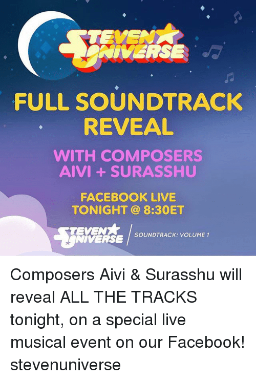 Facebook Live: ONIVERSE  FULL SOUNDTRACK  REVEAL  WITH COMPOSERS  AIVI SURASSHU  FACEBOOK LIVE  TONIGHT 8:30ET  TEVENX  SOUNDTRACK: VOLUME 1  NIVERSE Composers Aivi & Surasshu will reveal ALL THE TRACKS tonight, on a special live musical event on our Facebook! stevenuniverse