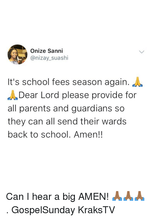 dear lord: Onize Sanni  @nizay_suashi  It's school fees season again.  Dear Lord please provide for  all parents and guardians so  they can all send their wards  back to school. Amen!! Can I hear a big AMEN! 🙏🏾🙏🏾🙏🏾 . GospelSunday KraksTV