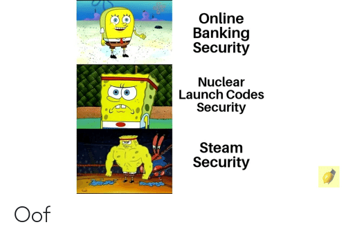 Banking: Online  Banking  Security  Nuclear  Launch Codes  Security  Steam  Security Oof