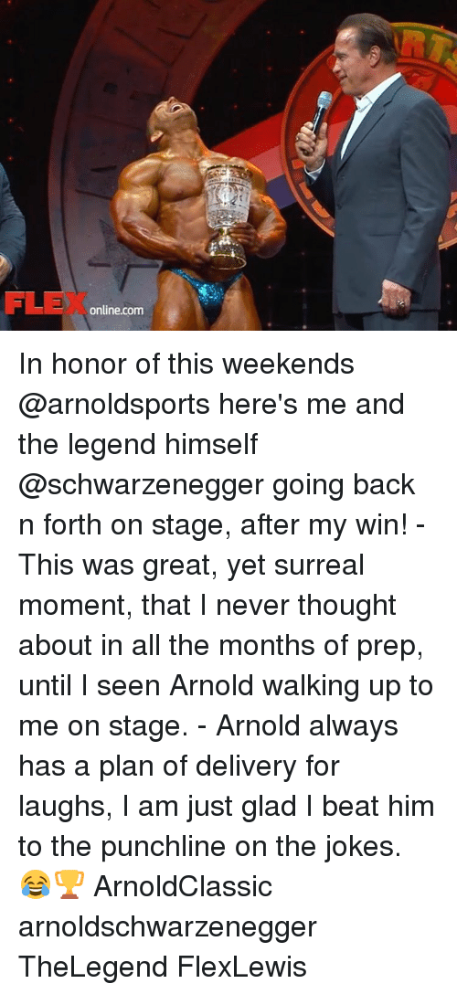 Memes, 🤖, and Legend: online.com In honor of this weekends @arnoldsports here's me and the legend himself @schwarzenegger going back n forth on stage, after my win! - This was great, yet surreal moment, that I never thought about in all the months of prep, until I seen Arnold walking up to me on stage. - Arnold always has a plan of delivery for laughs, I am just glad I beat him to the punchline on the jokes. 😂🏆 ArnoldClassic arnoldschwarzenegger TheLegend FlexLewis