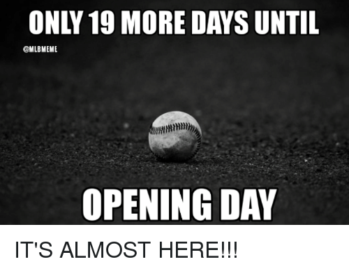 Mlb, Day, and More: ONLY 19 MORE DAYS UNTIL  MLBMEME  OPENING DAY IT'S ALMOST HERE!!!