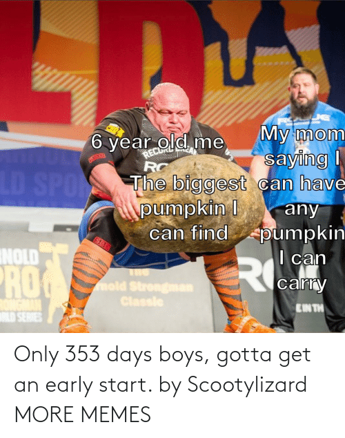 An Early: Only 353 days boys, gotta get an early start. by Scootylizard MORE MEMES