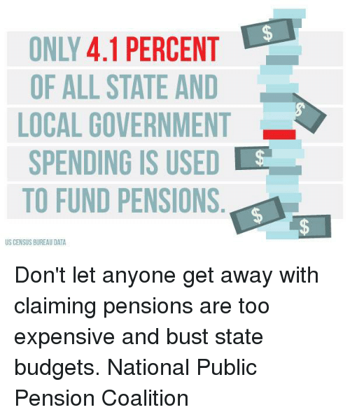 Memes, Government, and 🤖: ONLY 4.1 PERCENT  OF ALL STATE AND  LOCAL GOVERNMENT  SPENDING IS USED S  TO FUND PENSIONS  US CENSUS BUREAU DATA Don't let anyone get away with claiming pensions are too expensive and bust state budgets. National Public Pension Coalition