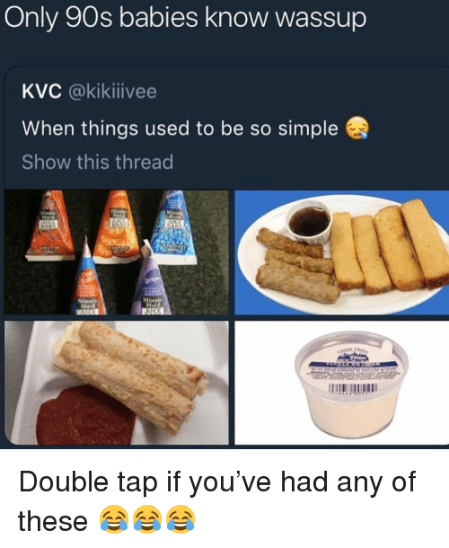 Memes, 90's, and 🤖: Only 90s babies know wassup  KVC @kikiiivee  When things used to be so simple  Show this thread Double tap if you've had any of these 😂😂😂