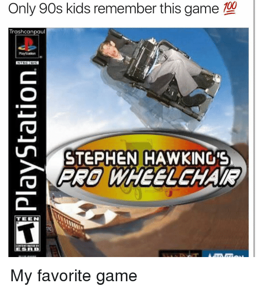 Stephen Hawk: Only 90s kids remember this game  100  Trash canpaul  STEPHEN HAWKING'S  PRO WHEELCHAIR  TEEN  LESALDU My favorite game