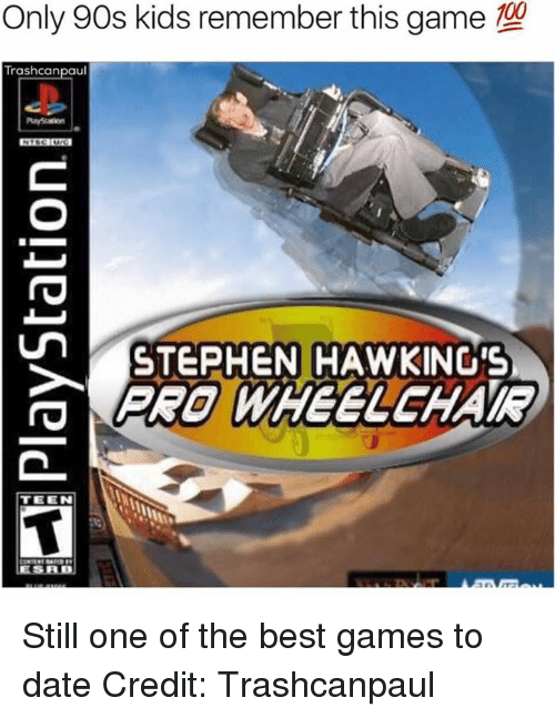 Stephen Hawk: Only 90s kids remember this game  Trash can  paul  un STEPHEN HAWKING'S  TEEN Still one of the best games to date  Credit: Trashcanpaul