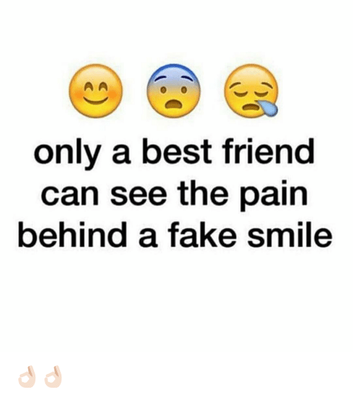 Best Friend, Fake, and Friends: only a best friend  can see the pain  behind a fake Smile 👌🏻👌🏻