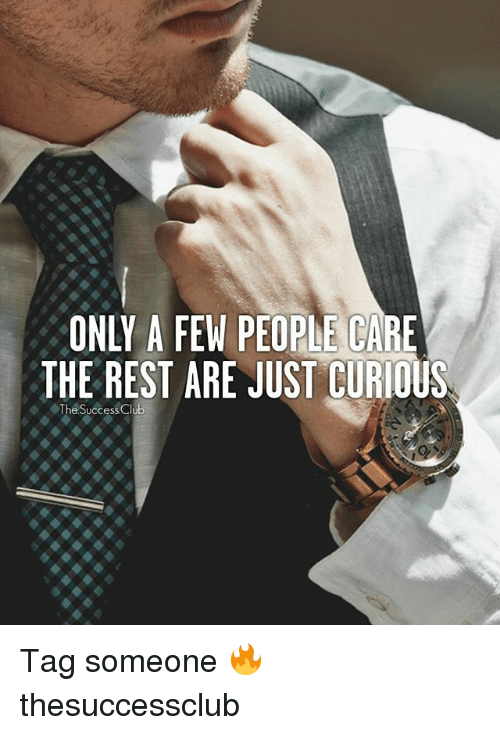 Club, Memes, and Tag Someone: ONLY A FEW PEOPLE CARE  THE REST ARE JUST CURIOUS  The Success Club Tag someone 🔥 thesuccessclub