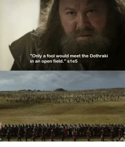 "Memes, Dothraki, and 🤖: ""Only a fool would meet the Dothraki  in an open field."" s1e5"