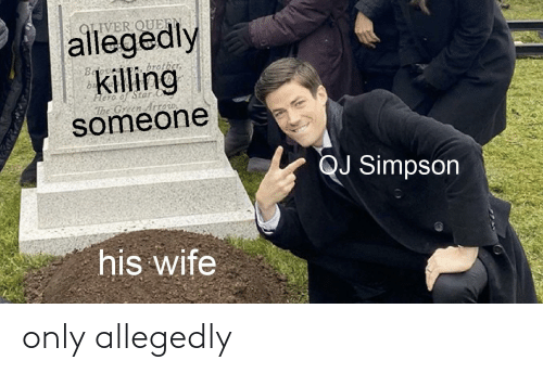 Allegedly: only allegedly