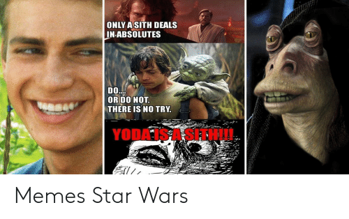 no try yoda: ONLY ASITH DEALS  NABSOLUTES  DO  OR DO NOT  THERE IS NO TRY.  YODA IS A SITH!!! Memes Star Wars