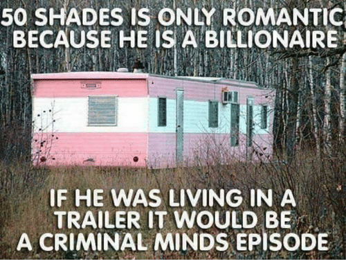 Criminations: ONLY BECAUSE HE BILLIONAIRE  IF HE WAS LIVING IN A  TRAILER IT WOULD BE  A CRIMINAL MINDS EPISODE