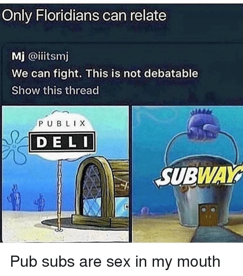 debatable: Only Floridians can relate  Mj @iiitsm  We can fight. This is not debatable  Show this thread  PUBLIX  DE L  SUBWAY Pub subs are sex in my mouth