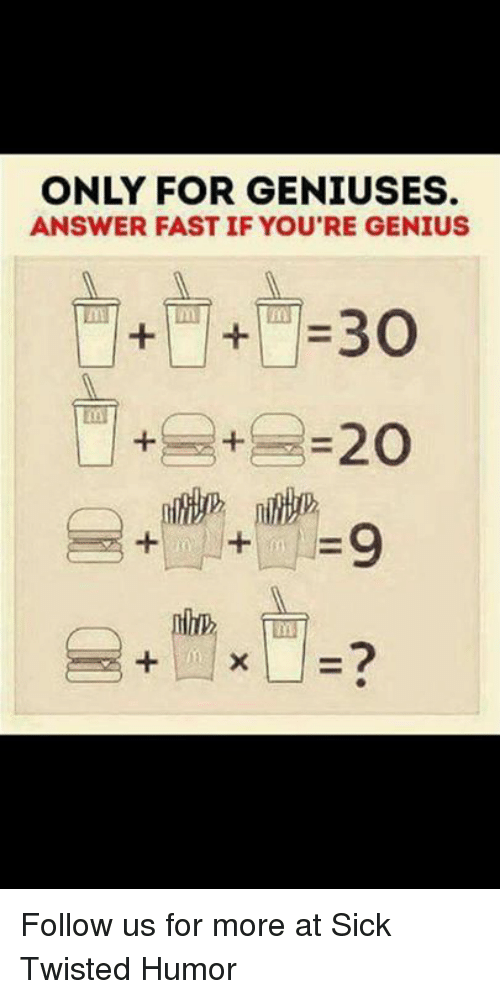 Sick Twisted Humor: ONLY FOR GENIUSES.  ANSWER FAST IF YOU'RE GENIUS  in Follow us for more at Sick Twisted Humor