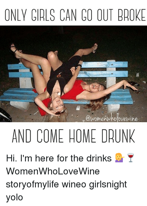 only girls can co out broke eowomenwholove wine and come 1712455 only girls can co out broke eowomenwholove wine and come home