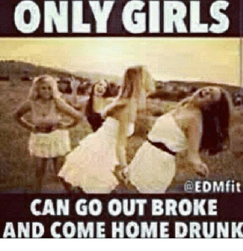 only girls edmfit can go out broke and come home 1714855 only girls edmfit can go out broke and come home drunk drunk