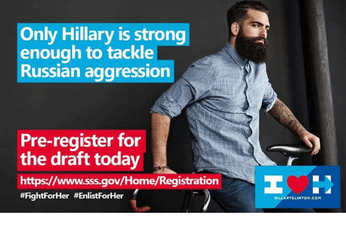 Hillary Clinton, Memes, and Home: Only Hillary is strong  enough to tackle  Russian aggression  Pre-register for  the draft today  https://www.sss.gov/Home/Registration  EE  #FightForHer #EnlistForHer  HILLARY CLINTON, COM