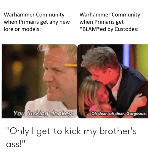 """kick: """"Only I get to kick my brother's ass!"""""""