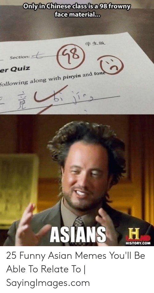 Funny Asian Memes: Only in Chineseclass isa 98 frowny  face material...  学生版  Section:  er Quiz  ollowing along with pinyin and ton  HISTORY.COM 25 Funny Asian Memes You'll Be Able To Relate To | SayingImages.com
