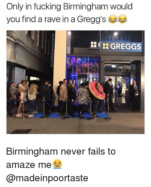 A Rave: Only in fucking Birmingham would  you find a rave in a Gregg's  GREGGS Birmingham never fails to amaze me😭 @madeinpoortaste