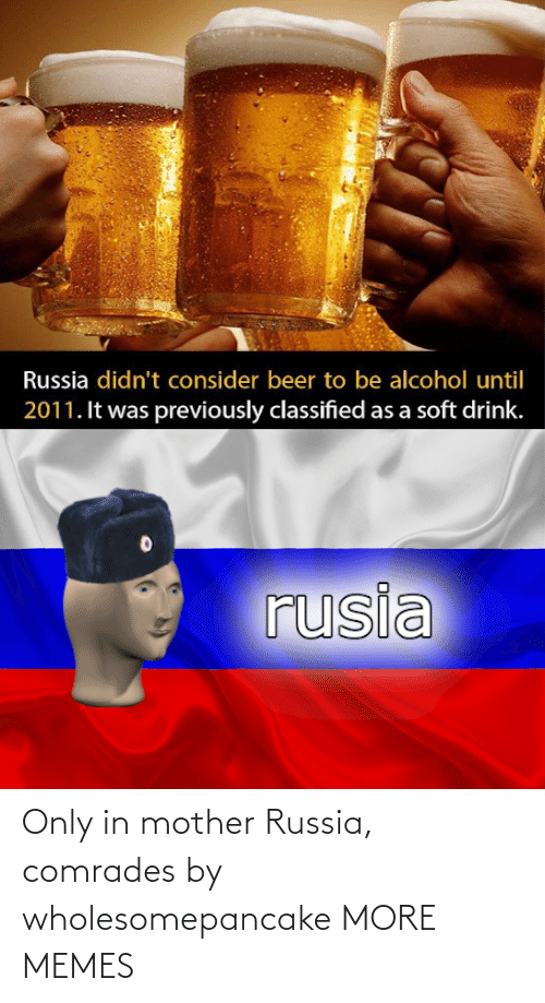 Russia: Only in mother Russia, comrades by wholesomepancake MORE MEMES