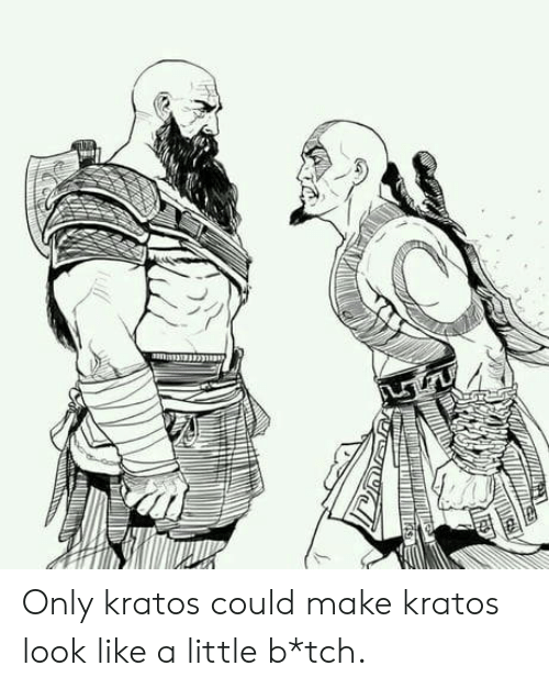 kratos: Only kratos could make kratos look like a little b*tch.