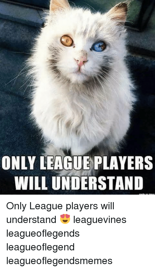 Memes, 🤖, and League: ONLY LEAGUE PLAYERS  WILL UNDERSTAND Only League players will understand 😍 leaguevines leagueoflegends leagueoflegend leagueoflegendsmemes