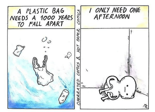 plastic bag: ONLY NEED ONE  AFTERNOON  A PLASTIC BAG  NEEDS A 1000 YEARS  TO FALL APART  R  OYERRATED COMICS&HOT PAPER COMICS