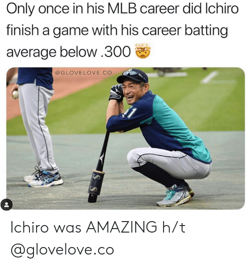 batting: Only once in his MLB career did Ichiro  finish a game with his career batting  average below.300  @GLOVELOVE.CO Ichiro was AMAZING  h/t @glovelove.co