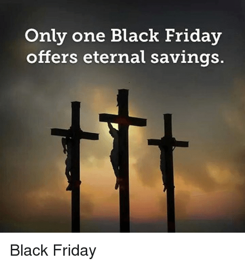 Episcopal Church : Only one Black Friday  offers eternal savings Black Friday