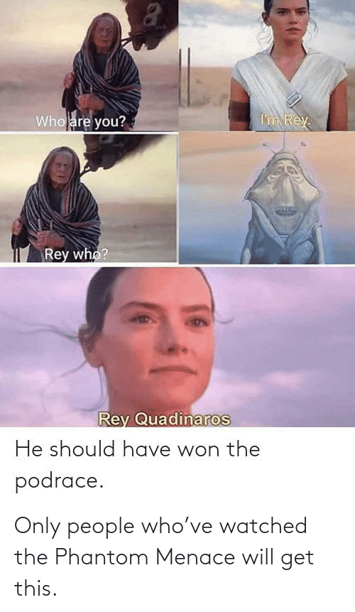 Phantom Menace, Phantom, and Who: Only people who've watched the Phantom Menace will get this.