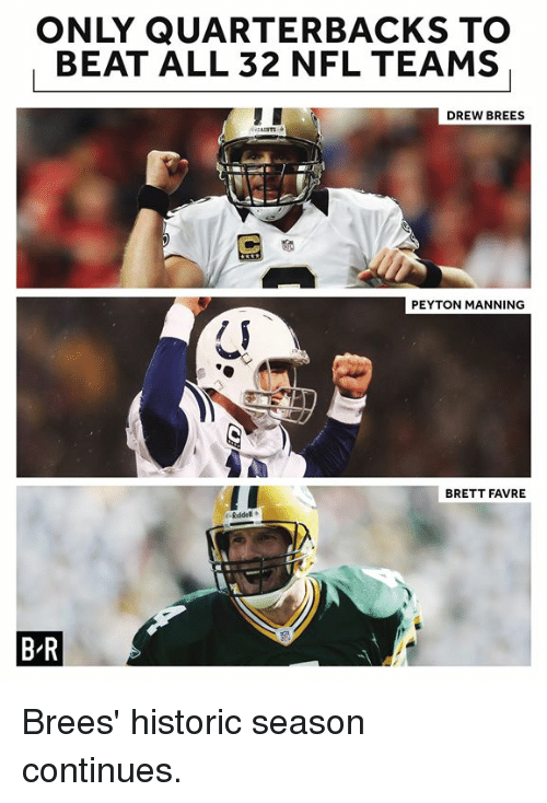 favre: ONLY QUARTERBACKS TO  BEAT ALL 32 NFL TEAMS  DREW BREES  PEYTON MANNING  BRETT FAVRE  B-R Brees' historic season continues.