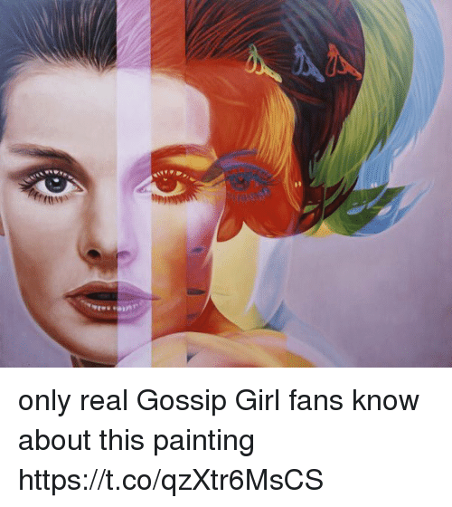 Memes, Girl, and Gossip Girl: only real Gossip Girl fans know about this painting https://t.co/qzXtr6MsCS