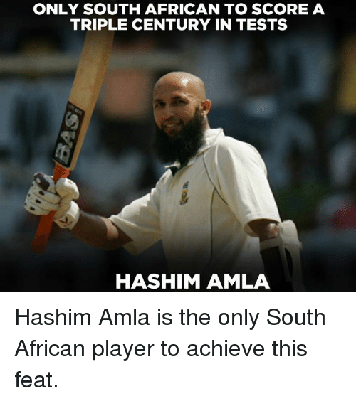 Memes, 🤖, and Player: ONLY SOUTH AFRICAN TO SCORE A  TRIPLE CENTURY IN TESTS  HASHIM AMLA Hashim Amla is the only South African player to achieve this feat.
